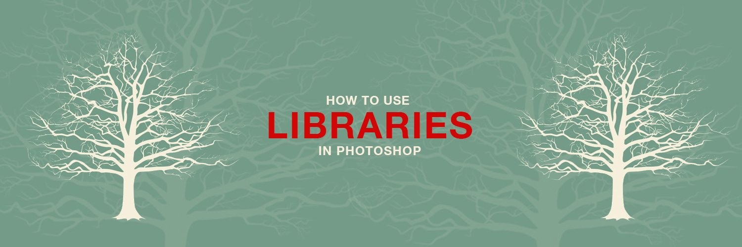 PHLEARN – How To Use Libraries in Photoshop